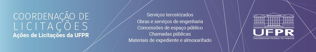 Na imagem está escrito: COORDENAÇÃO DE LICITAÇÕES: Ações de licitações da UFPR. Serviços terceirizados, Obras e serviços de engenharia, concessões de espaço público, chamadas públicas e Materiais de expediente e almoxarifado. Ao lado, a logo da UFPR